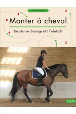 Monter à cheval: débuter en dressage et à l'obstacle